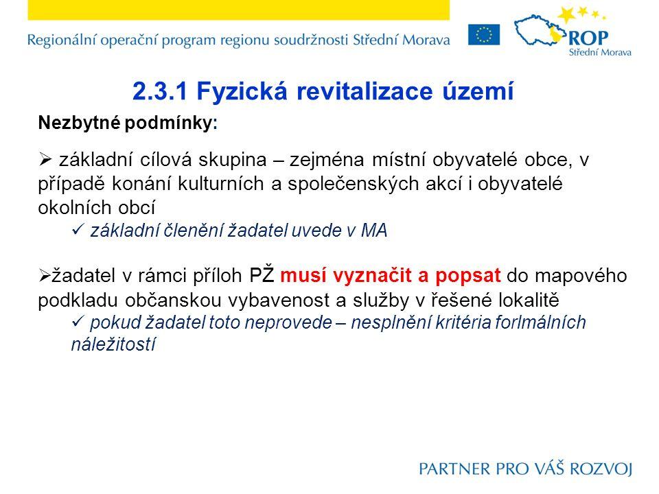 2.3.1 Fyzická revitalizace území Nezbytné podmínky:  základní cílová skupina – zejména místní obyvatelé obce, v případě konání kulturních a společens