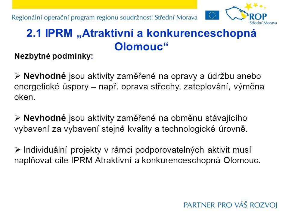 """2.1 IPRM """"Atraktivní a konkurenceschopná Olomouc"""" Nezbytné podmínky:  Nevhodné jsou aktivity zaměřené na opravy a údržbu anebo energetické úspory – n"""