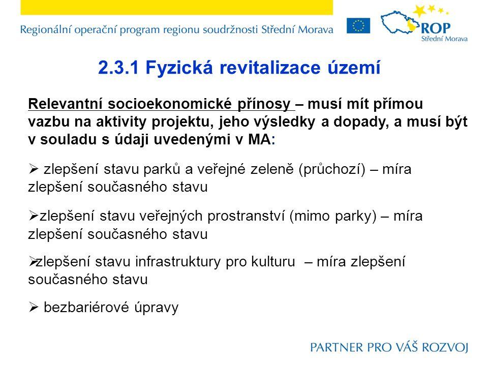 2.3.1 Fyzická revitalizace území Relevantní socioekonomické přínosy – musí mít přímou vazbu na aktivity projektu, jeho výsledky a dopady, a musí být v
