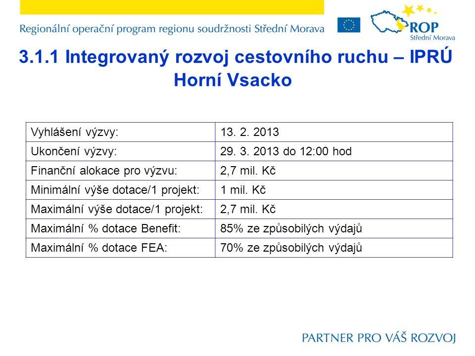 3.1.1 Integrovaný rozvoj cestovního ruchu – IPRÚ Horní Vsacko Vyhlášení výzvy:13. 2. 2013 Ukončení výzvy:29. 3. 2013 do 12:00 hod Finanční alokace pro