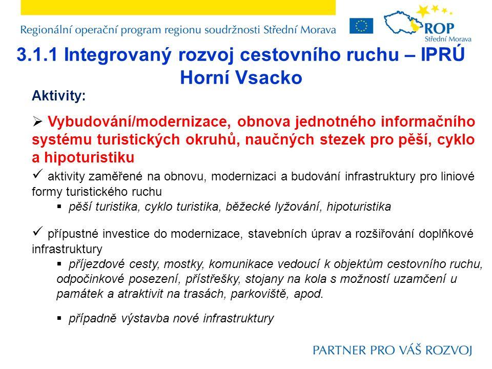 3.1.1 Integrovaný rozvoj cestovního ruchu – IPRÚ Horní Vsacko Aktivity:  Vybudování/modernizace, obnova jednotného informačního systému turistických