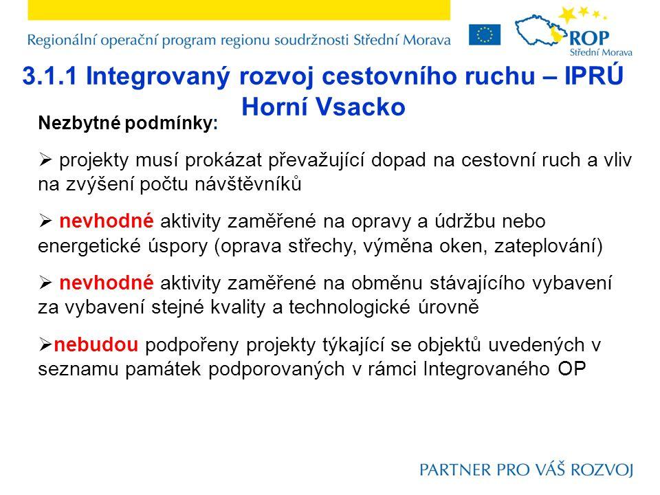 3.1.1 Integrovaný rozvoj cestovního ruchu – IPRÚ Horní Vsacko Nezbytné podmínky:  projekty musí prokázat převažující dopad na cestovní ruch a vliv na