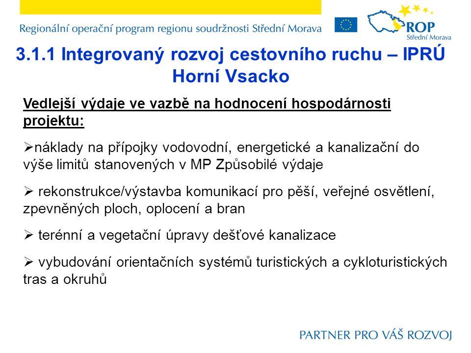 3.1.1 Integrovaný rozvoj cestovního ruchu – IPRÚ Horní Vsacko Vedlejší výdaje ve vazbě na hodnocení hospodárnosti projektu:  náklady na přípojky vodo