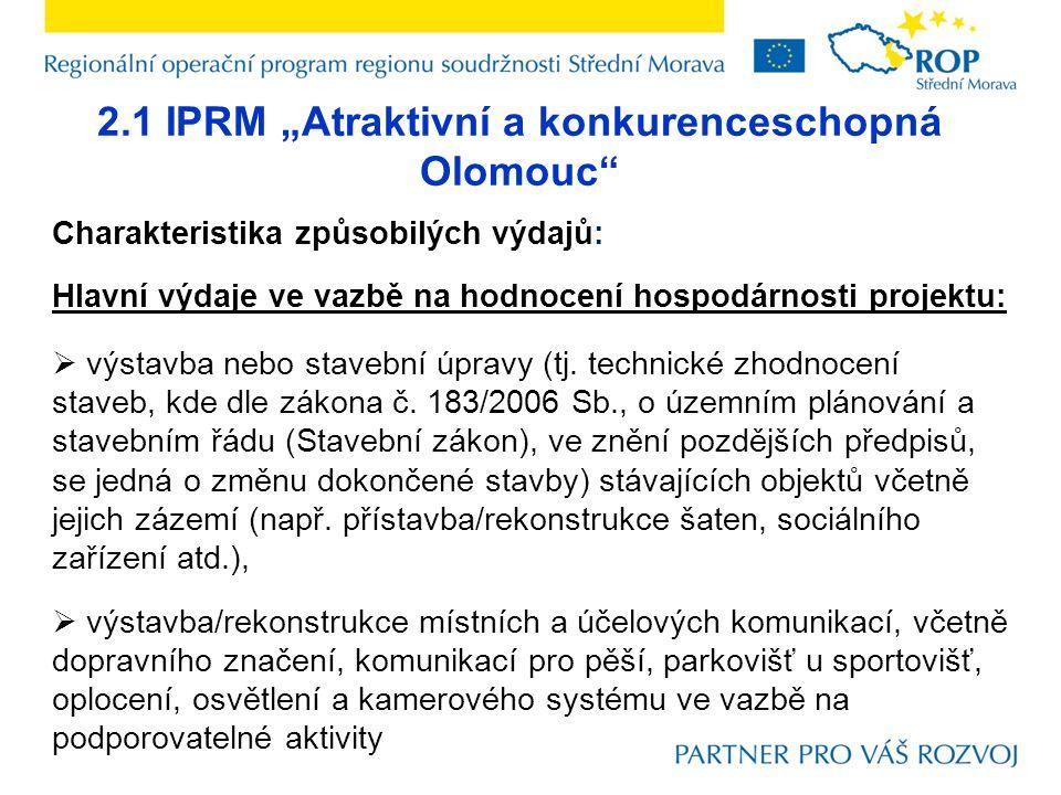 """2.1 IPRM """"Atraktivní a konkurenceschopná Olomouc"""" Charakteristika způsobilých výdajů: Hlavní výdaje ve vazbě na hodnocení hospodárnosti projektu:  vý"""