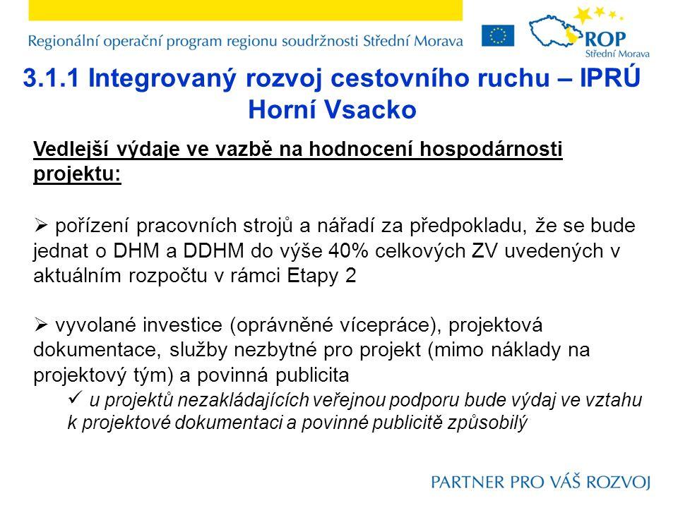 3.1.1 Integrovaný rozvoj cestovního ruchu – IPRÚ Horní Vsacko Vedlejší výdaje ve vazbě na hodnocení hospodárnosti projektu:  pořízení pracovních stro