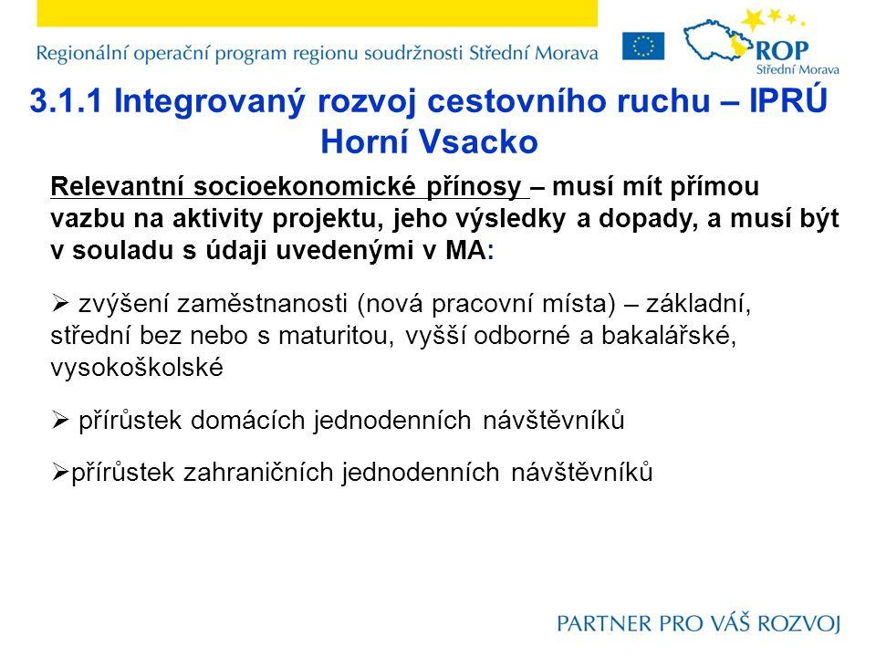 3.1.1 Integrovaný rozvoj cestovního ruchu – IPRÚ Horní Vsacko Relevantní socioekonomické přínosy – musí mít přímou vazbu na aktivity projektu, jeho vý