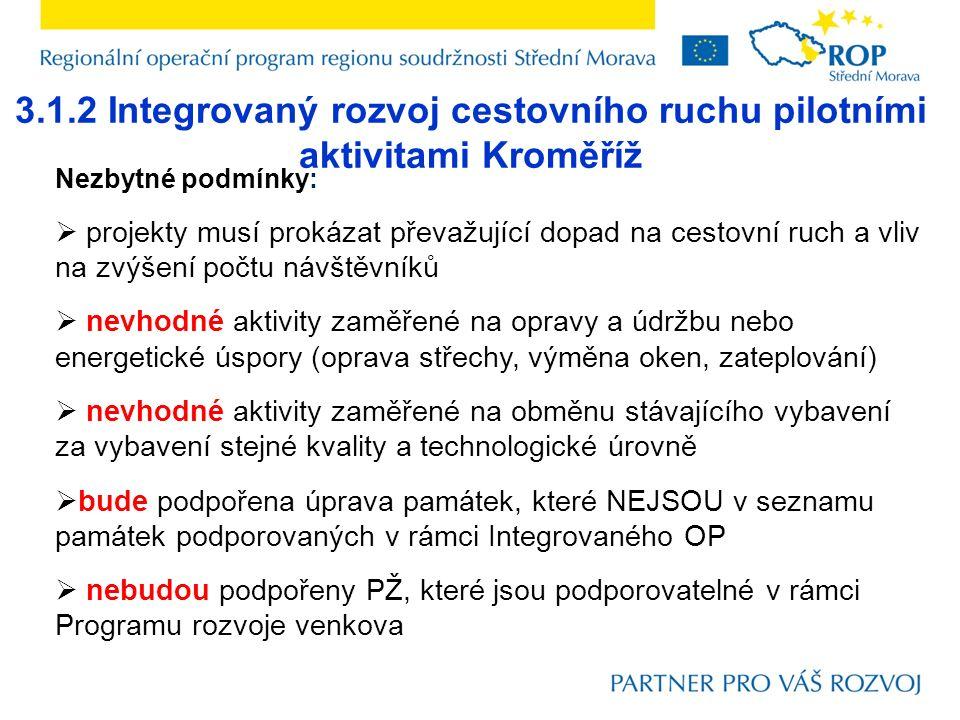 3.1.2 Integrovaný rozvoj cestovního ruchu pilotními aktivitami Kroměříž Nezbytné podmínky:  projekty musí prokázat převažující dopad na cestovní ruch