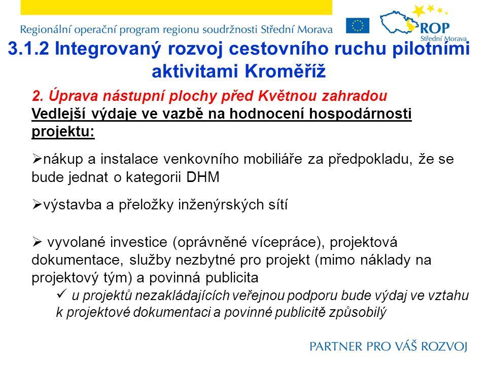 3.1.2 Integrovaný rozvoj cestovního ruchu pilotními aktivitami Kroměříž 2. Úprava nástupní plochy před Květnou zahradou Vedlejší výdaje ve vazbě na ho