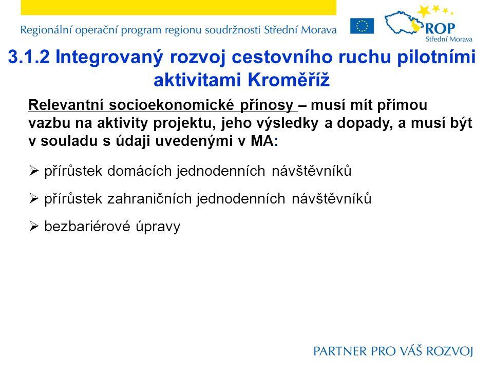 3.1.2 Integrovaný rozvoj cestovního ruchu pilotními aktivitami Kroměříž Relevantní socioekonomické přínosy – musí mít přímou vazbu na aktivity projekt