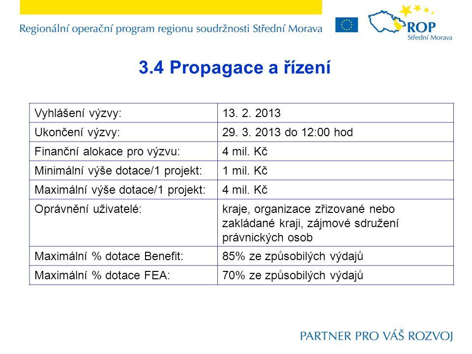 3.4 Propagace a řízení Vyhlášení výzvy:13. 2. 2013 Ukončení výzvy:29. 3. 2013 do 12:00 hod Finanční alokace pro výzvu:4 mil. Kč Minimální výše dotace/