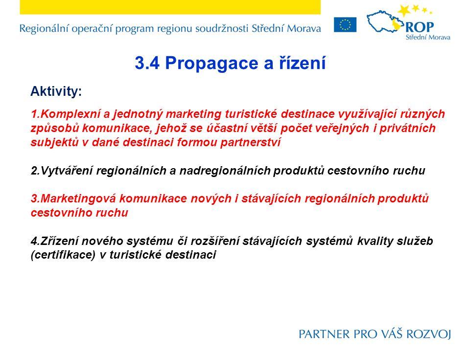 3.4 Propagace a řízení Aktivity: 1.Komplexní a jednotný marketing turistické destinace využívající různých způsobů komunikace, jehož se účastní větší