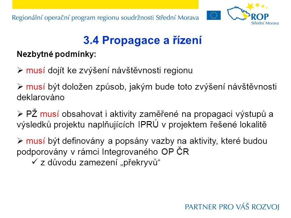 3.4 Propagace a řízení Nezbytné podmínky:  musí dojít ke zvýšení návštěvnosti regionu  musí být doložen způsob, jakým bude toto zvýšení návštěvnosti