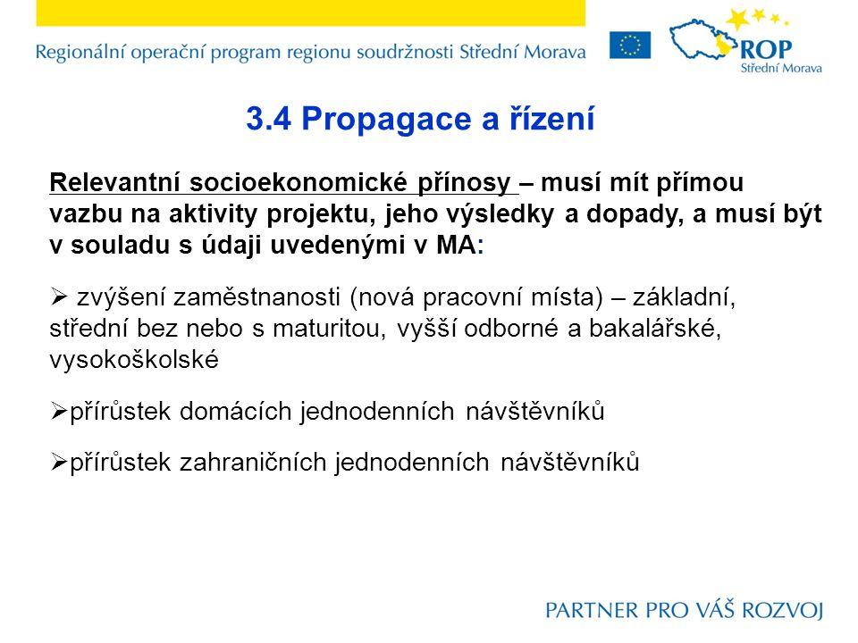 3.4 Propagace a řízení Relevantní socioekonomické přínosy – musí mít přímou vazbu na aktivity projektu, jeho výsledky a dopady, a musí být v souladu s