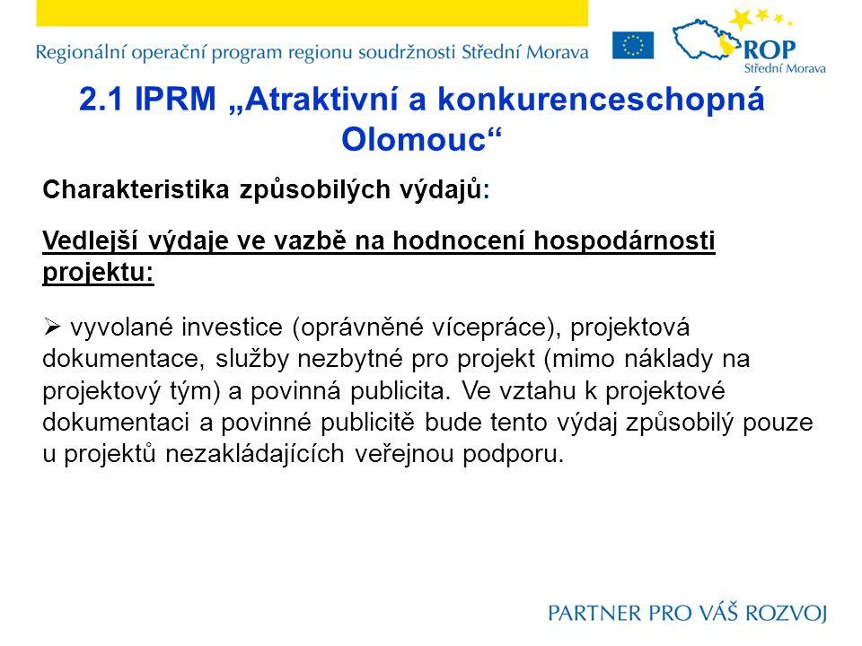 """2.1 IPRM """"Atraktivní a konkurenceschopná Olomouc"""" Charakteristika způsobilých výdajů: Vedlejší výdaje ve vazbě na hodnocení hospodárnosti projektu: """