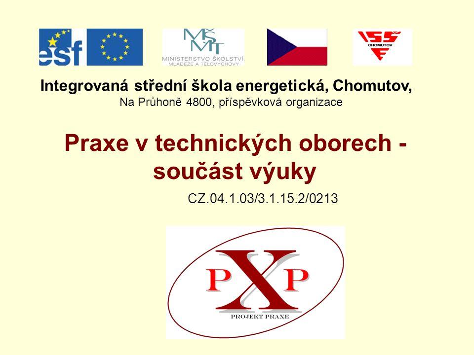 CZ.04.1.03/3.1.15.2/0213 Praxe v technických oborech - součást výuky Integrovaná střední škola energetická, Chomutov, Na Průhoně 4800, příspěvková organizace