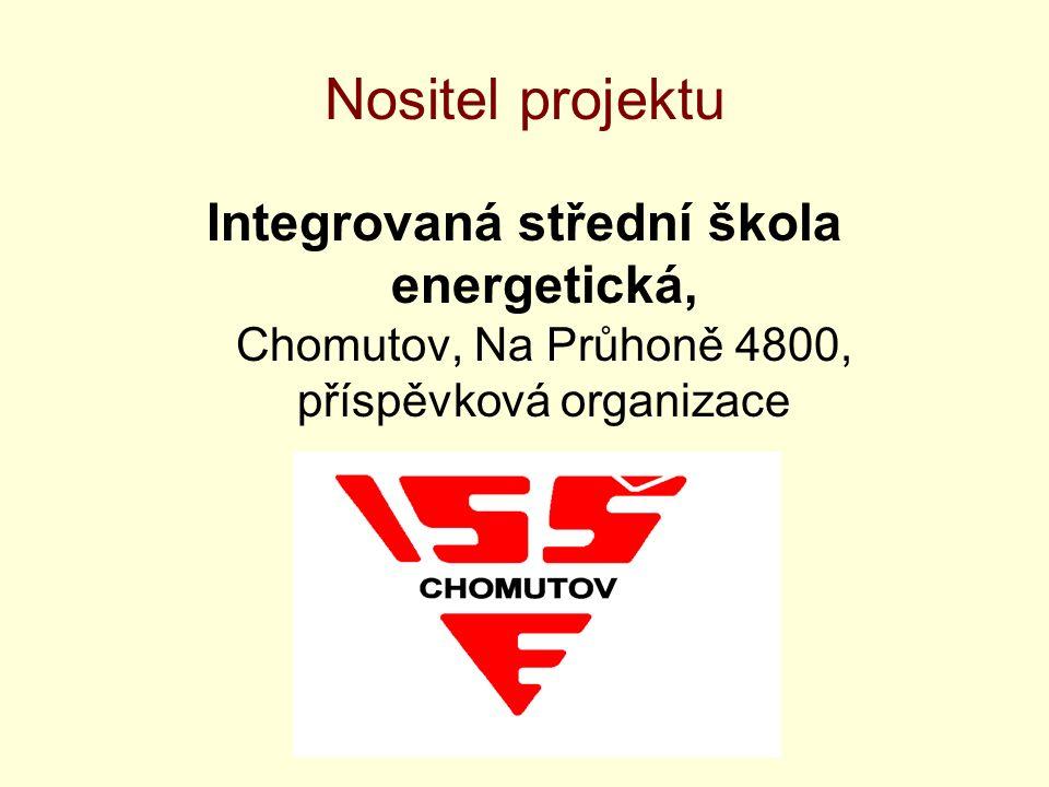 Nositel projektu Integrovaná střední škola energetická, Chomutov, Na Průhoně 4800, příspěvková organizace