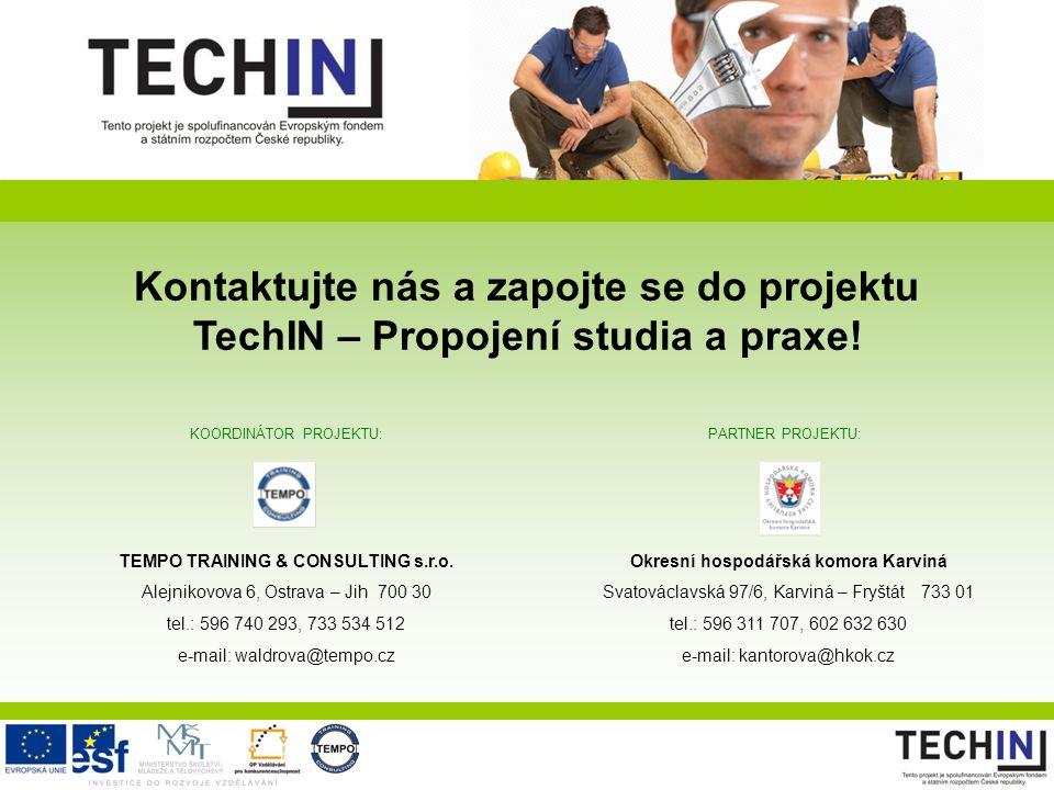 Kontaktujte nás a zapojte se do projektu TechIN – Propojení studia a praxe! TEMPO TRAINING & CONSULTING s.r.o. Alejnikovova 6, Ostrava – Jih 700 30 te