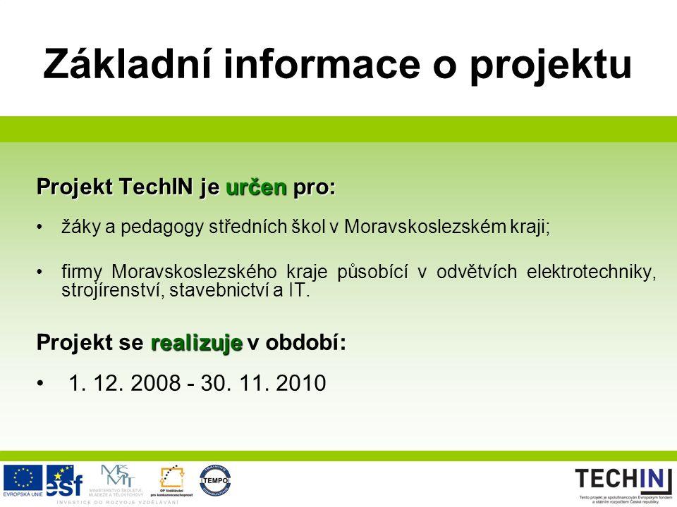Základní informace o projektu Projekt TechIN je určen pro: žáky a pedagogy středních škol v Moravskoslezském kraji; firmy Moravskoslezského kraje působící v odvětvích elektrotechniky, strojírenství, stavebnictví a IT.