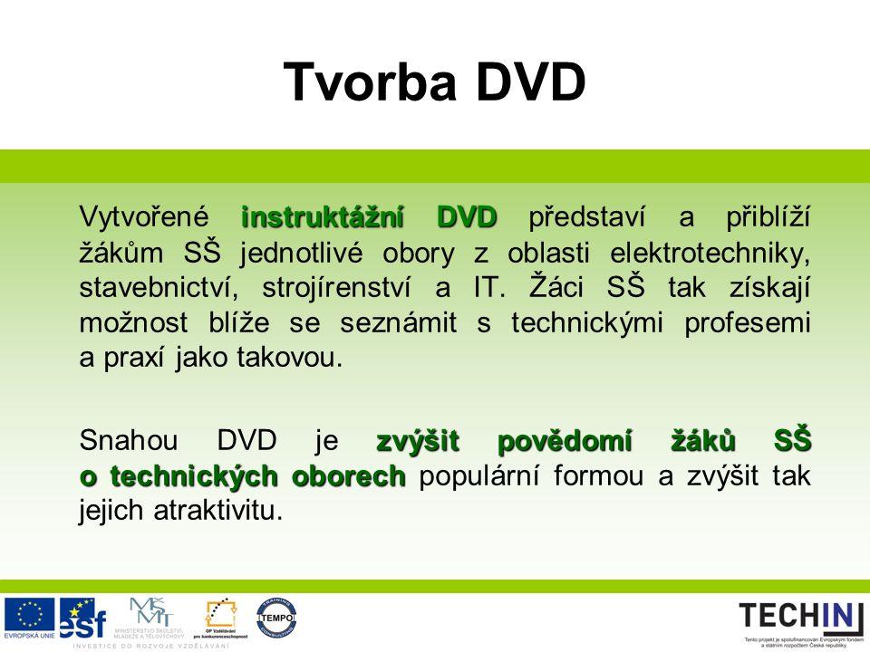 Tvorba DVD instruktážní DVD Vytvořené instruktážní DVD představí a přiblíží žákům SŠ jednotlivé obory z oblasti elektrotechniky, stavebnictví, strojír