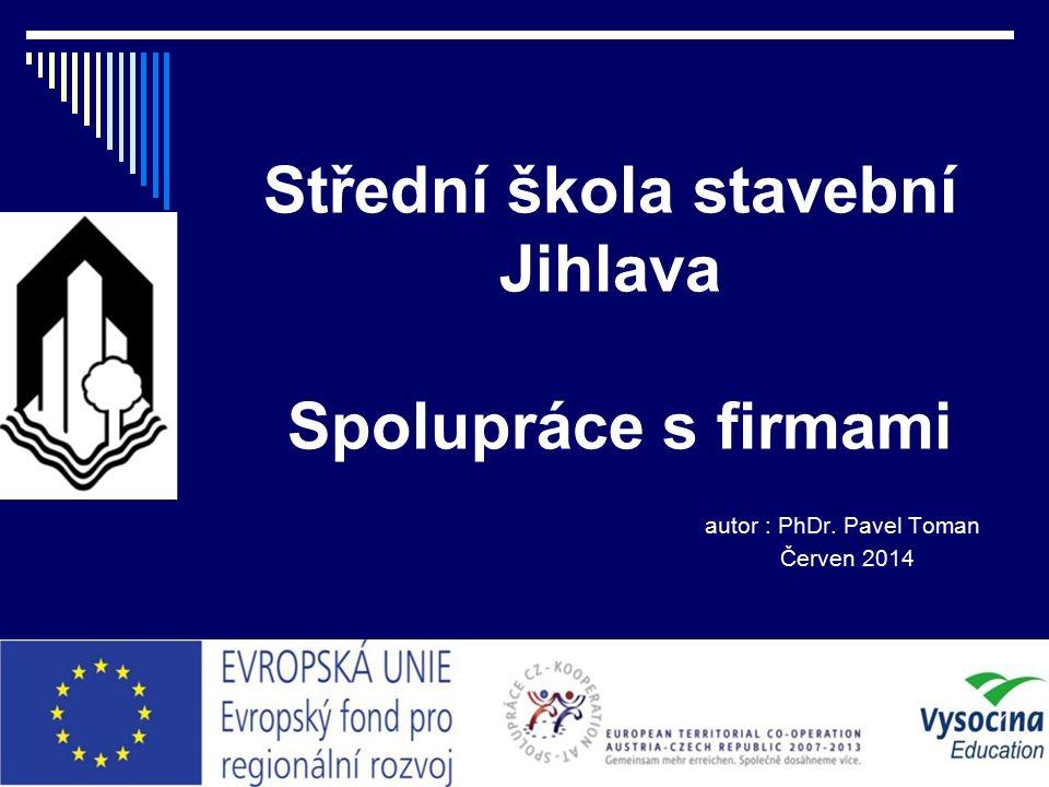 Střední škola stavební Jihlava Spolupráce s firmami autor : PhDr. Pavel Toman Červen 2014