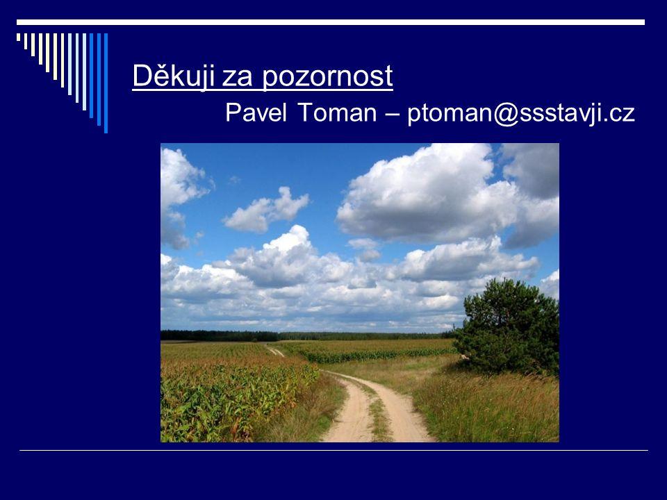 Děkuji za pozornost Pavel Toman – ptoman@ssstavji.cz