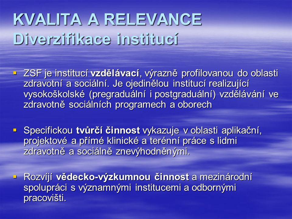 KVALITA A RELEVANCE Diverzifikace institucí  ZSF je institucí vzdělávací, výrazně profilovanou do oblasti zdravotní a sociální.