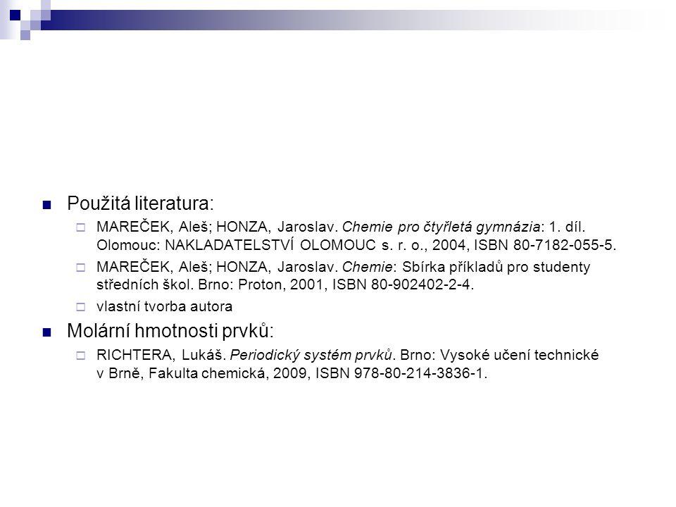 Použitá literatura:  MAREČEK, Aleš; HONZA, Jaroslav. Chemie pro čtyřletá gymnázia: 1. díl. Olomouc: NAKLADATELSTVÍ OLOMOUC s. r. o., 2004, ISBN 80-71