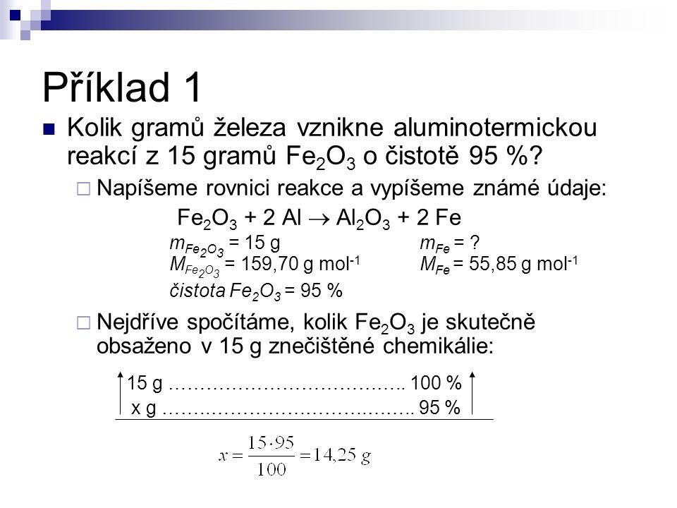 Kolik gramů železa vznikne aluminotermickou reakcí z 15 gramů Fe 2 O 3 o čistotě 95 %?  Napíšeme rovnici reakce a vypíšeme známé údaje: Fe 2 O 3 + 2