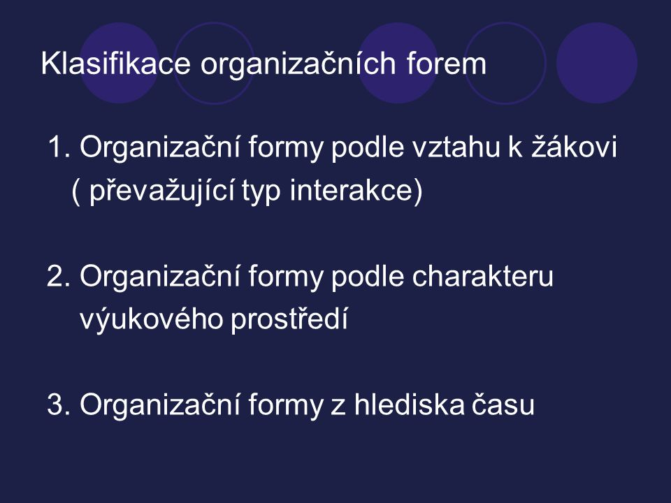Organizační formy výuky podle vztahu k osobnosti žáka Frontální – hromadná výuka Skupinová výuka Výuka ve dvojicích – párová Individuální Individualizovaná Samostatná práce