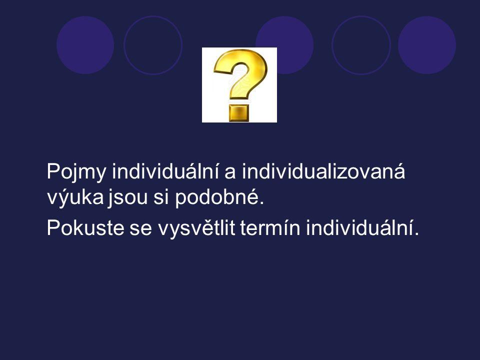 Odpověď: Individuální vyučování - učitel pracuje s jedním žákem - př.