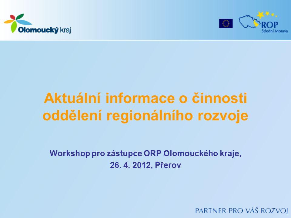 Aktuální informace o činnosti oddělení regionálního rozvoje Workshop pro zástupce ORP Olomouckého kraje, 26.