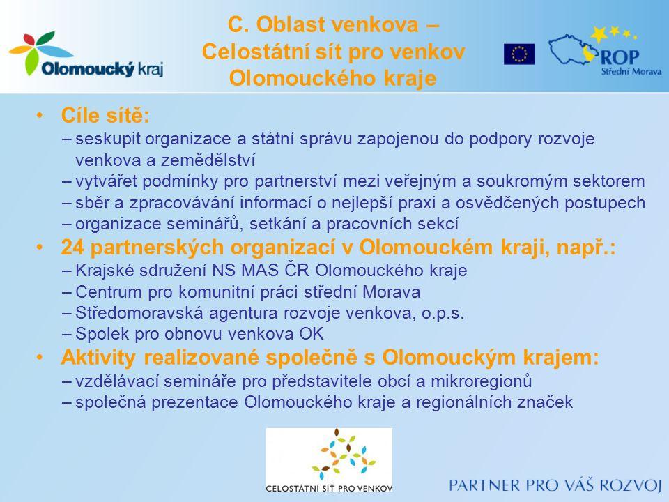 C. Oblast venkova – Celostátní sít pro venkov Olomouckého kraje Cíle sítě: –seskupit organizace a státní správu zapojenou do podpory rozvoje venkova a