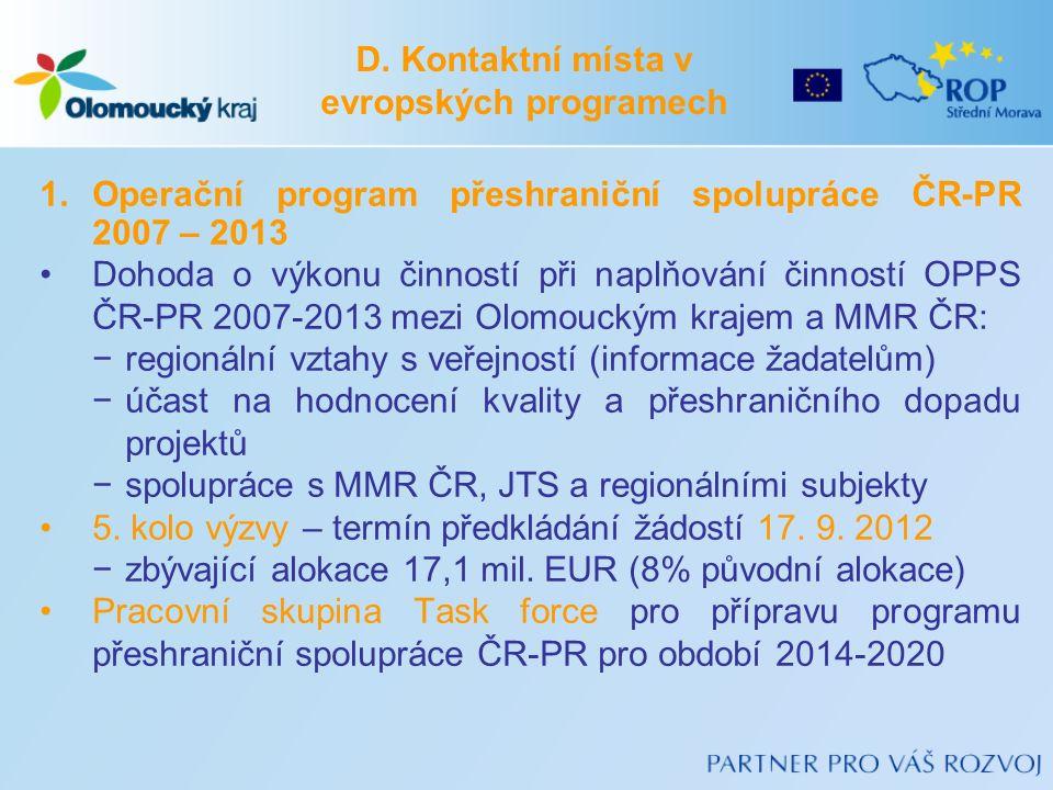 1.Operační program přeshraniční spolupráce ČR-PR 2007 – 2013 Dohoda o výkonu činností při naplňování činností OPPS ČR-PR 2007-2013 mezi Olomouckým krajem a MMR ČR: −regionální vztahy s veřejností (informace žadatelům) −účast na hodnocení kvality a přeshraničního dopadu projektů −spolupráce s MMR ČR, JTS a regionálními subjekty 5.