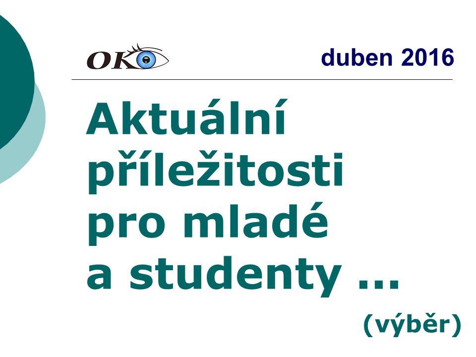 duben 2016 Aktuální příležitosti pro mladé a studenty... (výběr)