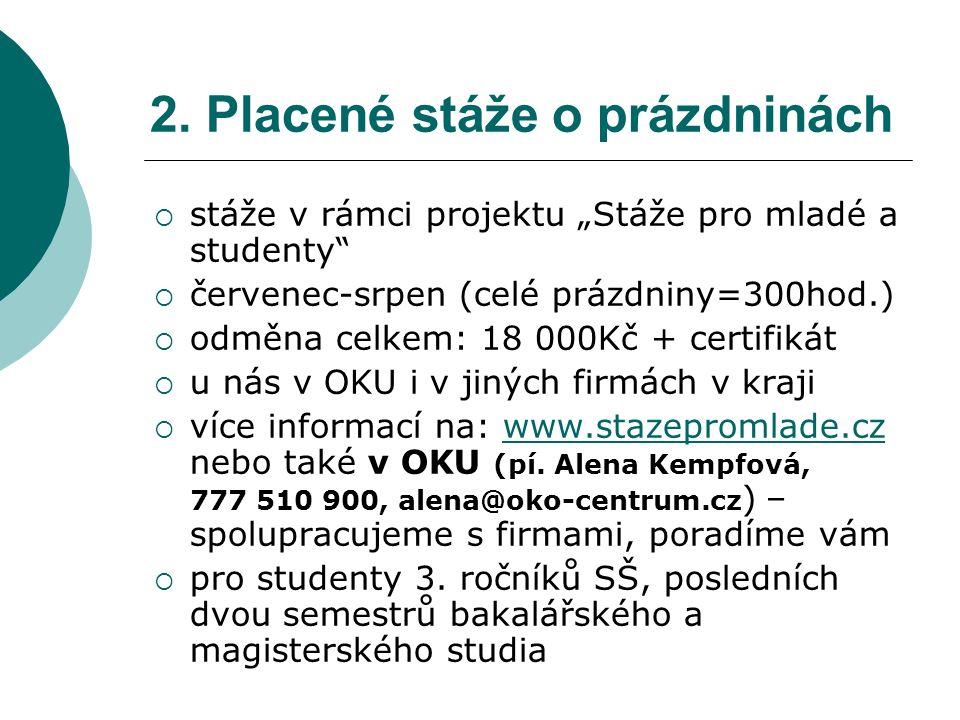 """ stáže v rámci projektu """"Stáže pro mladé a studenty  červenec-srpen (celé prázdniny=300hod.)  odměna celkem: 18 000Kč + certifikát  u nás v OKU i v jiných firmách v kraji  více informací na: www.stazepromlade.cz nebo také v OKU (pí."""