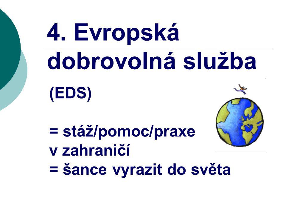 4. Evropská dobrovolná služba (EDS) = stáž/pomoc/praxe v zahraničí = šance vyrazit do světa