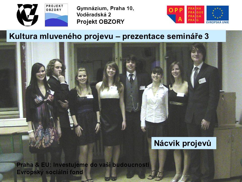 Praha & EU: Investujeme do vaší budoucnosti Evropský sociální fond Gymnázium, Praha 10, Voděradská 2 Projekt OBZORY Kultura mluveného projevu – prezen