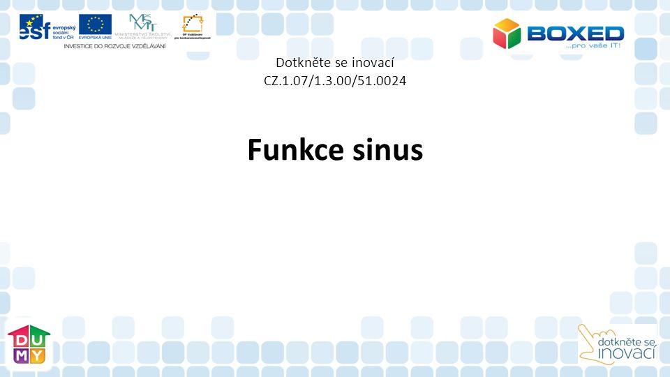 Dotkněte se inovací CZ.1.07/1.3.00/51.0024 Funkce sinus
