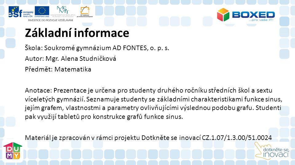 Škola: Soukromé gymnázium AD FONTES, o. p. s. Autor: Mgr. Alena Studničková Předmět: Matematika Anotace: Prezentace je určena pro studenty druhého roč