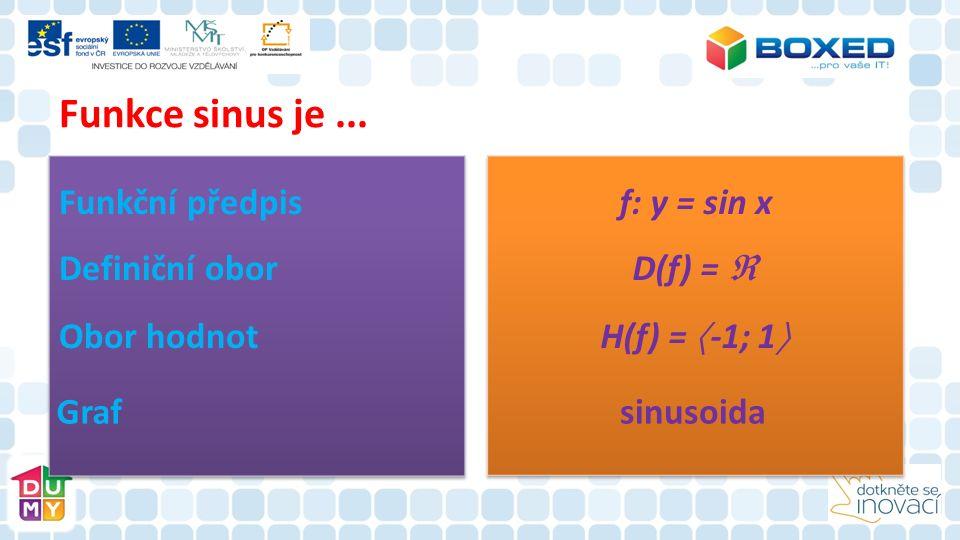 Funkce sinus je... Funkční předpis Definiční obor Obor hodnot Grafsinusoida D(f) =  H(f) =  -1; 1  f: y = sin x