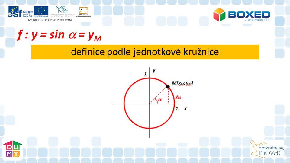 f : y = sin  = y M definice podle jednotkové kružnice
