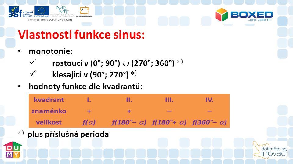 Vlastnosti funkce sinus: monotonie: rostoucí v (0°; 90°)  (270°; 360°) * ) klesající v (90°; 270°) * ) hodnoty funkce dle kvadrantů: * ) plus příslušná perioda