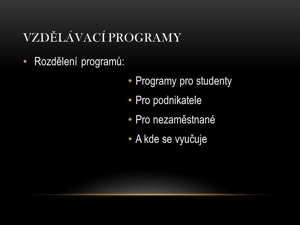 VZD Ě LÁVACÍ PROGRAMY Rozdělení programů: Programy pro studenty Pro podnikatele Pro nezaměstnané A kde se vyučuje