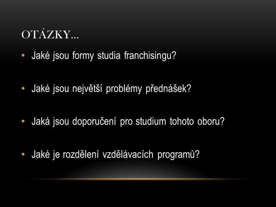 OTÁZKY… Jaké jsou formy studia franchisingu. Jaké jsou největší problémy přednášek.