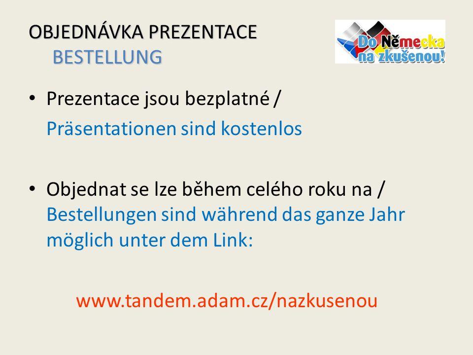 Prezentace jsou bezplatné / Präsentationen sind kostenlos Objednat se lze během celého roku na / Bestellungen sind während das ganze Jahr möglich unter dem Link: www.tandem.adam.cz/nazkusenou OBJEDNÁVKA PREZENTACE BESTELLUNG