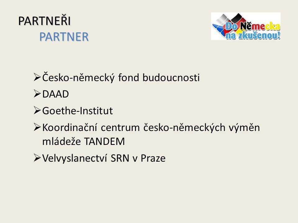 PARTNEŘI PARTNER  Česko-německý fond budoucnosti  DAAD  Goethe-Institut  Koordinační centrum česko-německých výměn mládeže TANDEM v Praze  Velvyslanectví SRN v Praze