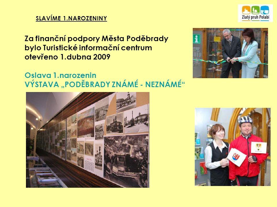"""SLAVÍME 1.NAROZENINY Za finanční podpory Města Poděbrady bylo Turistické informační centrum otevřeno 1.dubna 2009 Oslava 1.narozenin VÝSTAVA """"PODĚBRADY ZNÁMÉ - NEZNÁMÉ"""