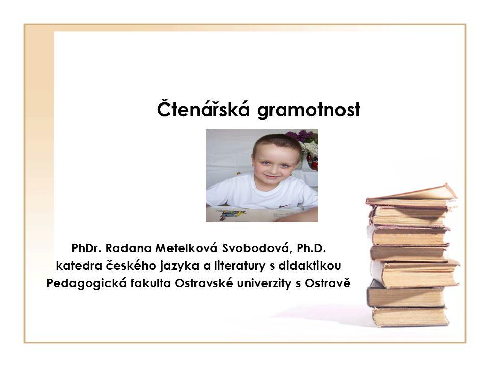 Čtenářská gramotnost PhDr. Radana Metelková Svobodová, Ph.D.