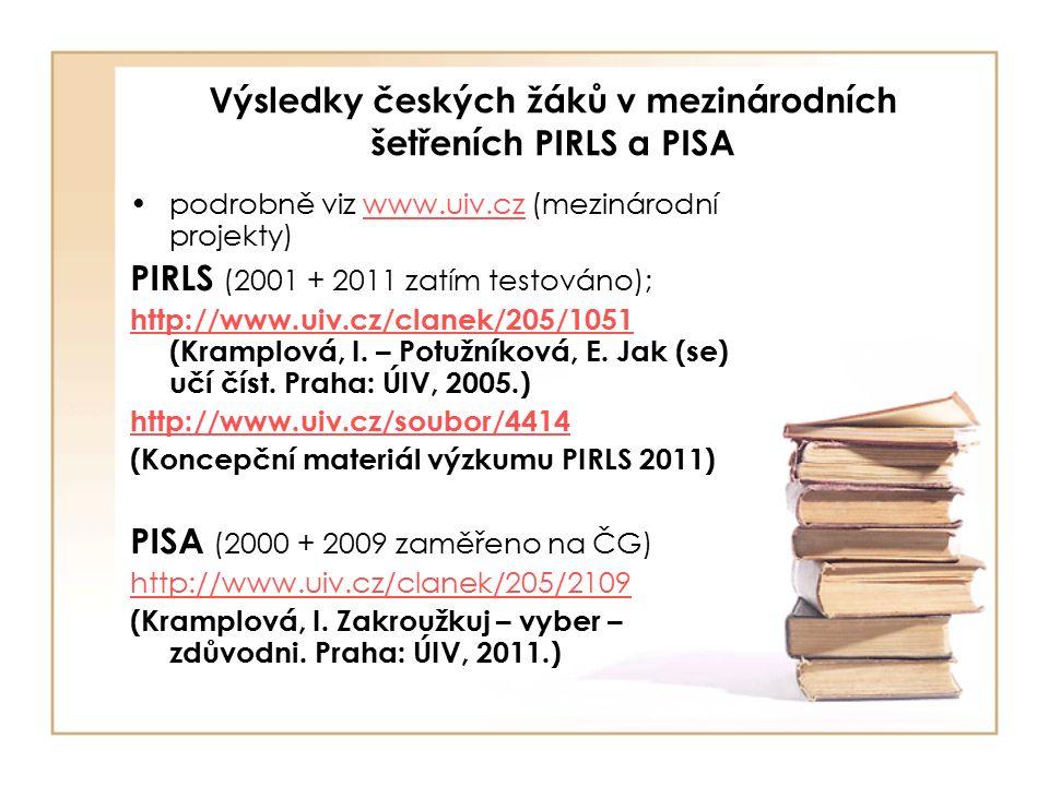 Výsledky českých žáků v mezinárodních šetřeních PIRLS a PISA podrobně viz www.uiv.cz (mezinárodní projekty)www.uiv.cz PIRLS (2001 + 2011 zatím testováno); http://www.uiv.cz/clanek/205/1051 http://www.uiv.cz/clanek/205/1051 (Kramplová, I.