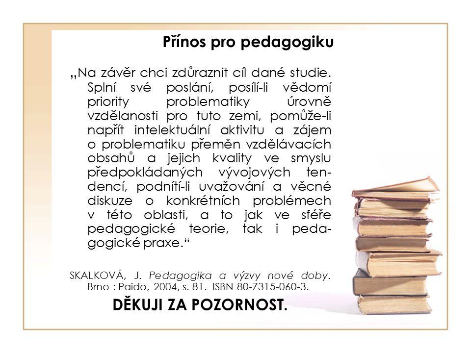 """Přínos pro pedagogiku """" Na závěr chci zdůraznit cíl dané studie."""